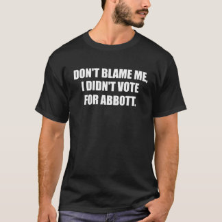 DON'T BLAME ME, I DIDN'T VOTE ABBOTT T-Shirt