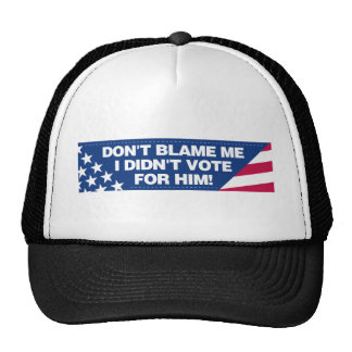 Don't blame me I didn't vote for him! Cap