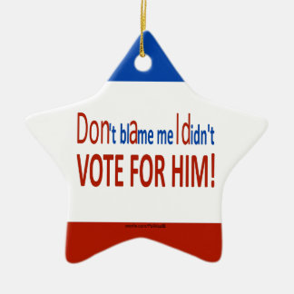 Don't blame me I didn't vote for him! Ceramic Star Decoration