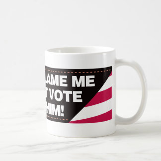 Don't blame me I didn't vote for him! Coffee Mug