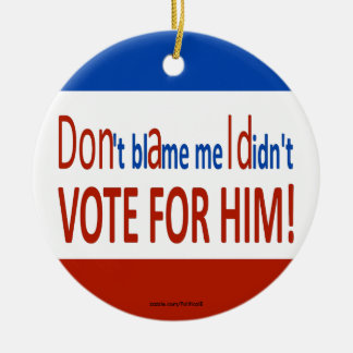 Don't blame me I didn't vote for him! Round Ceramic Decoration