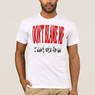 Don't Blame Me I Didn't Vote For Him T-Shirt