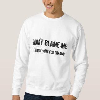 Don't blame me, I didn't vote for Obama! Sweatshirt