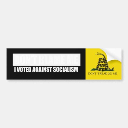 DONT BLAME ME - I VOTED AGAINST SOCIALISM Bumperst Bumper Sticker