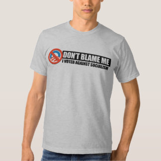 DONT BLAME ME - I VOTED AGAINST SOCIALISM T SHIRT