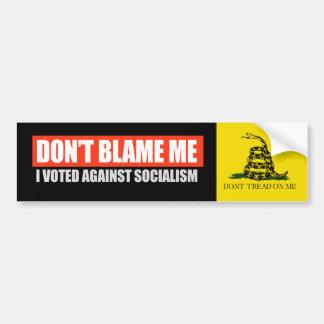 DONT BLAME ME - I VOTED AGAINST SOCIALISM T-shirt Bumper Sticker