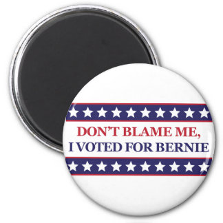 Don't blame me I voted for Bernie 6 Cm Round Magnet