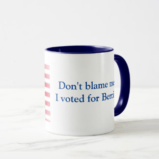 Don't blame me I voted for Bernie Mug
