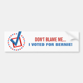 Don't Blame Me I Voted for Bernie Sanders Politics Bumper Sticker