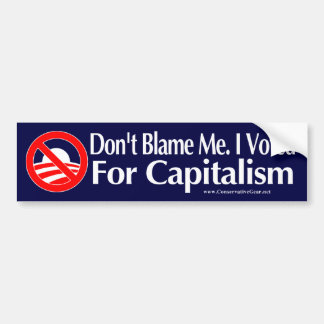 Dont blame me, I voted for Capitalism Bumper Stickers
