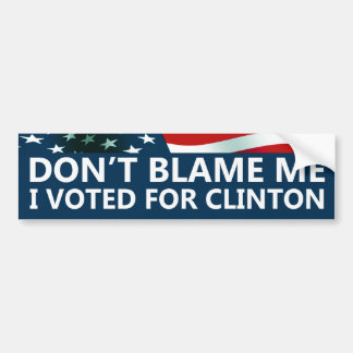 Don't Blame Me I Voted For Clinton Bumper Sticker