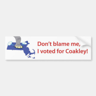 Don't blame me, I voted for Coakley! Bumper Sticker