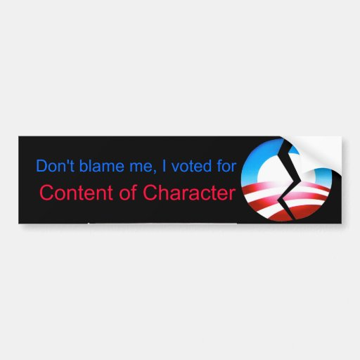 Don't blame me, I voted for Content of Character Bumper Sticker