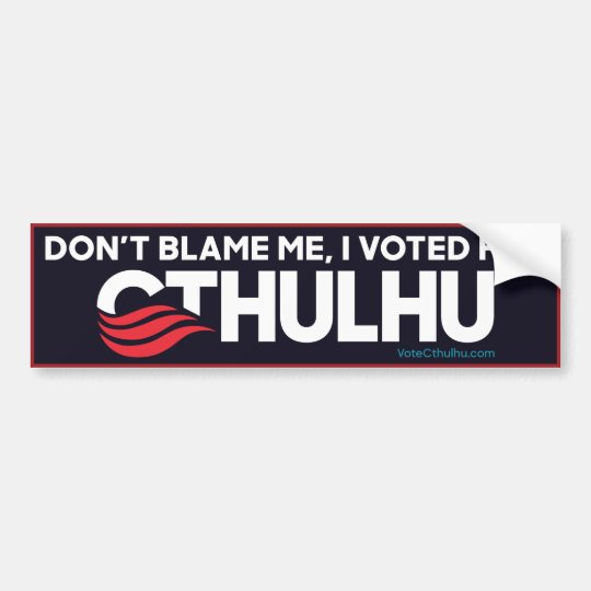 Don't blame me, I voted for Cthulhu Bumper
