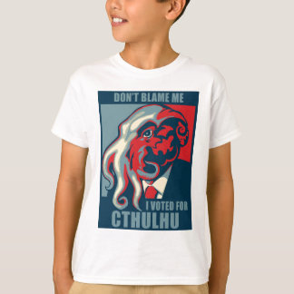 Don't Blame Me, I voted for Cthulhu T-Shirt