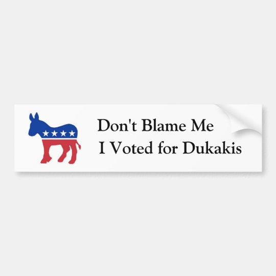 Don't Blame Me, I Voted for Dukakis Bumper Sticker