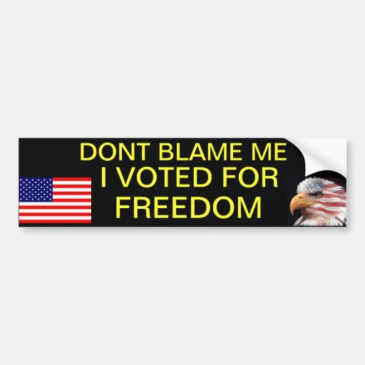 Dont blame me, I voted for freedom Bumper Stickers