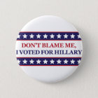 Don't blame me I voted for Hillary Clinton 6 Cm Round Badge