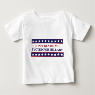 Don't blame me I voted for Hillary Clinton Baby T-Shirt