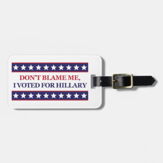 Don't blame me I voted for Hillary Clinton Luggage Tag