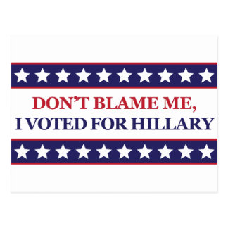 Don't blame me I voted for Hillary Postcard