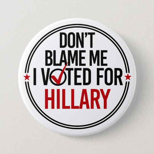 Don't blame me I voted for Hillary - Round -- Anti 7.5 Cm Round Badge