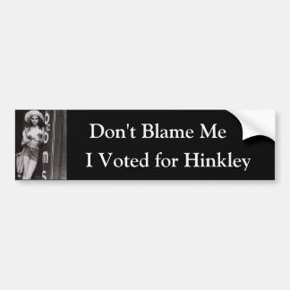 Don't Blame Me, I Voted for Hinkley Bumper Sticker