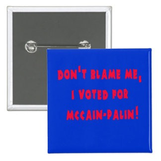 Don't Blame Me I Voted for McCain - Palin 15 Cm Square Badge