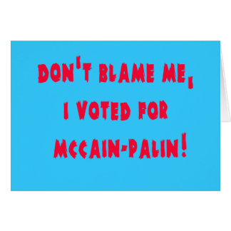 Don't Blame Me I Voted for McCain - Palin Greeting Card