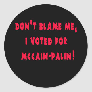 Don't Blame Me I Voted for McCain - Palin Round Sticker