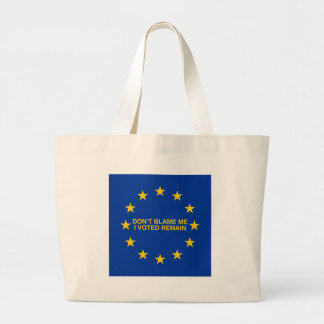 Don't blame me, I voted for Remain Large Tote Bag