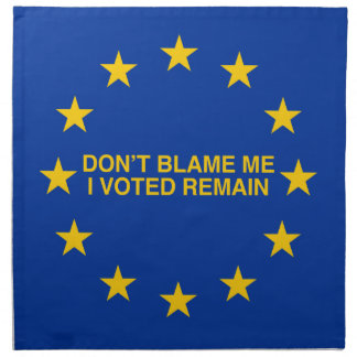 Don't blame me, I voted for Remain Napkin
