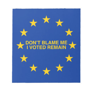 Don't blame me, I voted for Remain Notepad