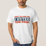 Don't Blame Me I Voted For Ron Paul Shirts
