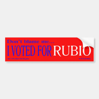 """don't blame me, I voted for Rubio"" bumper sticker"
