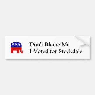 Don't Blame Me, I Voted for Stockdale Bumper Sticker
