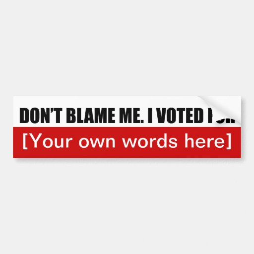 dont-blame-me-i-voted-for-template-02 bumper stickers