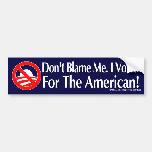 Dont blame me, I voted for the American Bumper Stickers