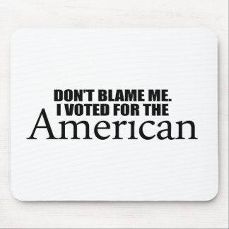 Don't blame me I voted for the American Mouse Mat