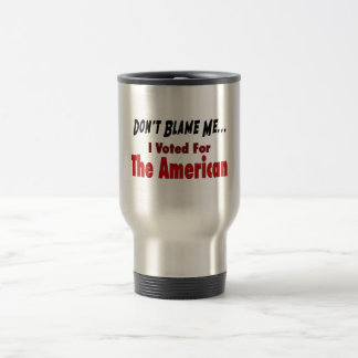 Don't Blame Me - I Voted For The American Mugs