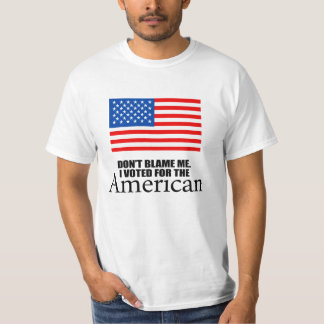Don't blame me I voted for the American T-Shirt