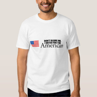 Don't blame me I voted for the American Tshirts
