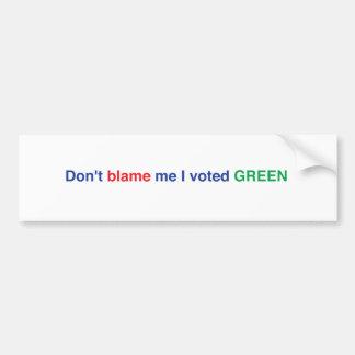 Don't Blame me I Voted Green Bumper Sticker