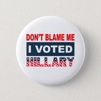 Dont Blame Me I Voted Hillary 6 Cm Round Badge