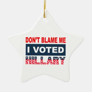 Dont Blame Me I Voted Hillary Ceramic Star Decoration