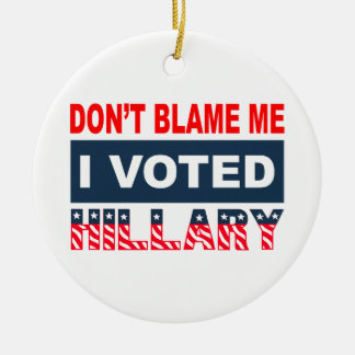Dont Blame Me I Voted Hillary Christmas Ornament