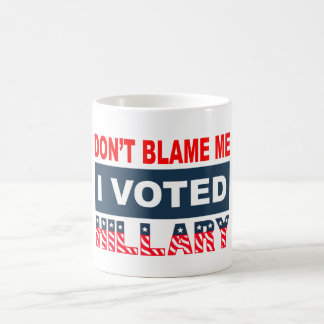 Dont Blame Me I Voted Hillary Coffee Mug