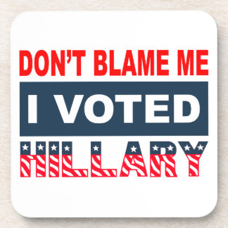 Dont Blame Me I Voted Hillary Drink Coaster