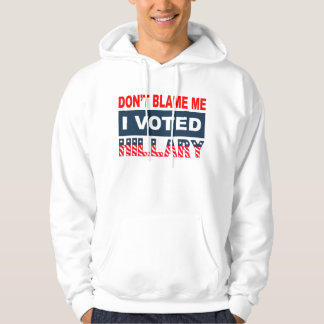 Dont Blame Me I Voted Hillary Hoodie
