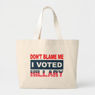 Dont Blame Me I Voted Hillary Large Tote Bag